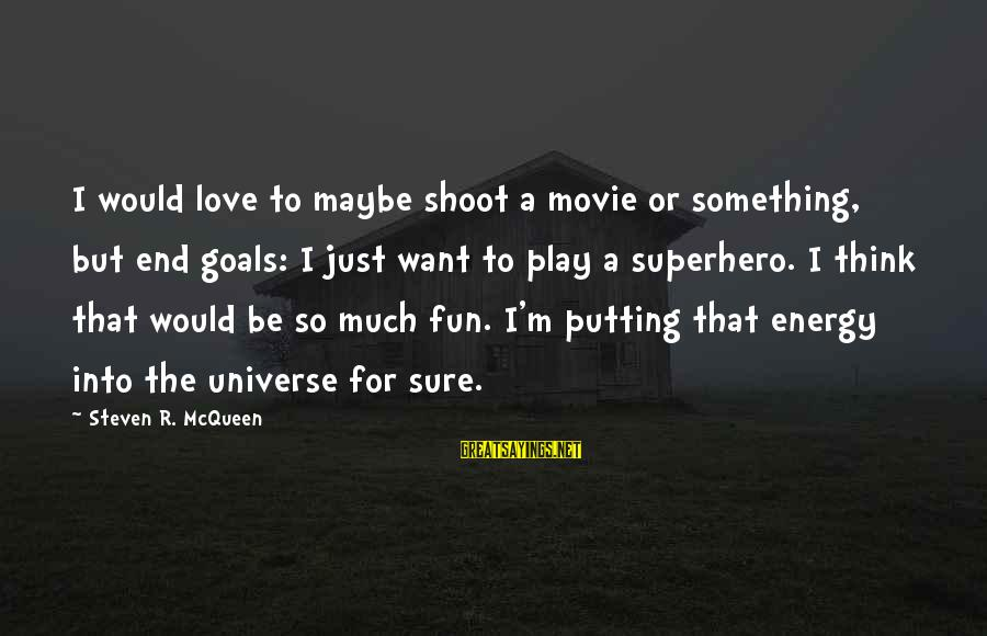 Superhero Love Sayings By Steven R. McQueen: I would love to maybe shoot a movie or something, but end goals: I just