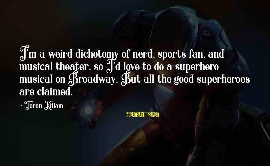 Superhero Love Sayings By Taran Killam: I'm a weird dichotomy of nerd, sports fan, and musical theater, so I'd love to