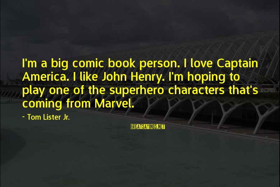 Superhero Love Sayings By Tom Lister Jr.: I'm a big comic book person. I love Captain America. I like John Henry. I'm
