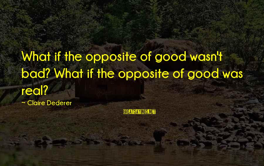 Superintellect Sayings By Claire Dederer: What if the opposite of good wasn't bad? What if the opposite of good was