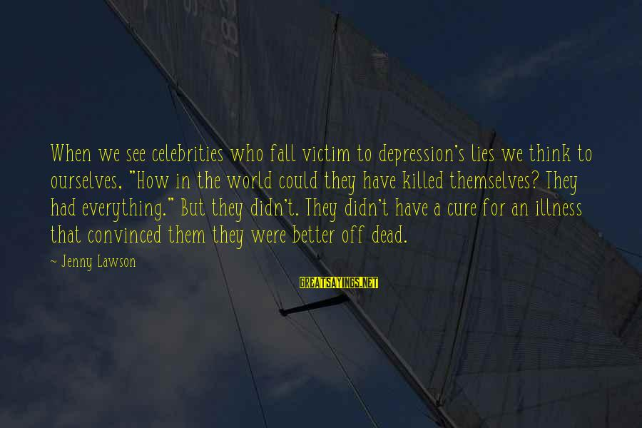 """Superintellect Sayings By Jenny Lawson: When we see celebrities who fall victim to depression's lies we think to ourselves, """"How"""