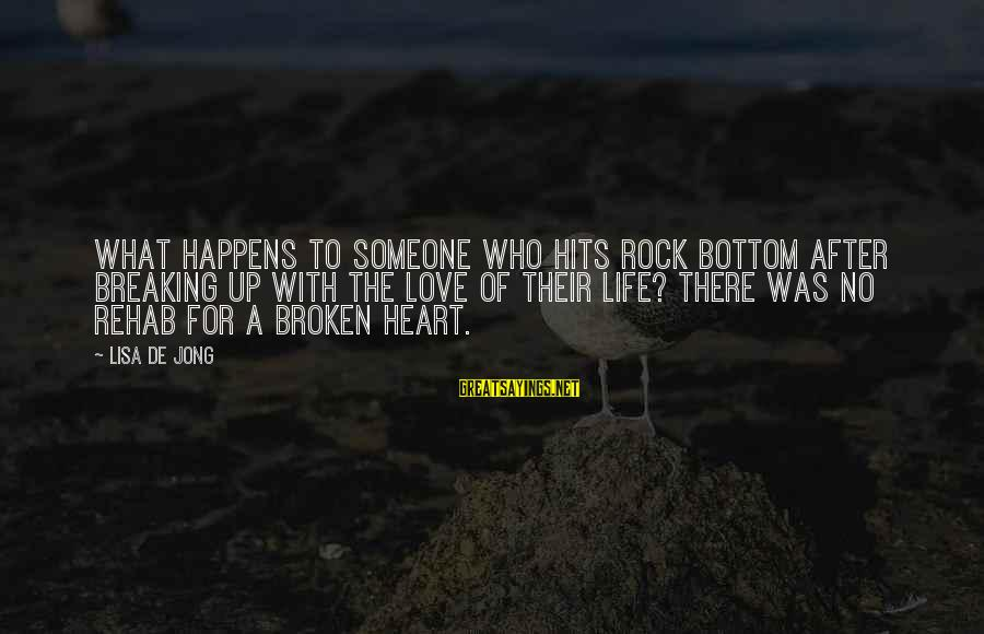 Superintellect Sayings By Lisa De Jong: What happens to someone who hits rock bottom after breaking up with the love of