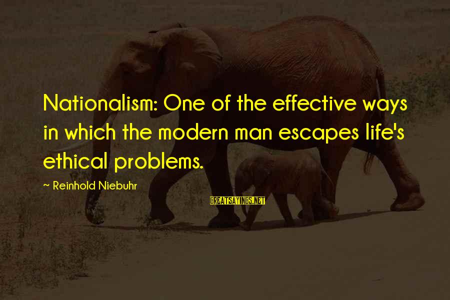 Superintellect Sayings By Reinhold Niebuhr: Nationalism: One of the effective ways in which the modern man escapes life's ethical problems.