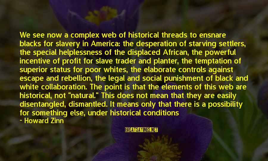 Superior Complex Sayings By Howard Zinn: We see now a complex web of historical threads to ensnare blacks for slavery in