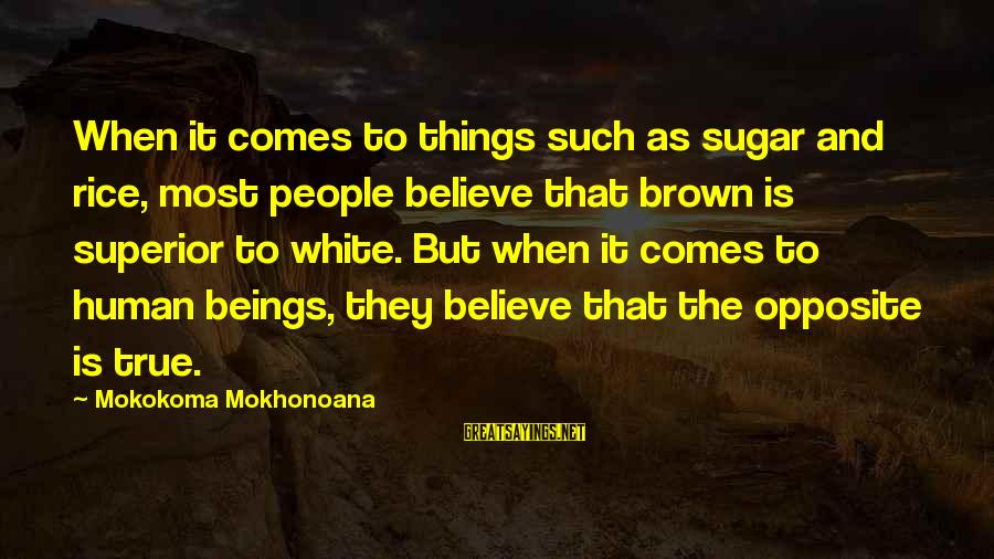 Superior Complex Sayings By Mokokoma Mokhonoana: When it comes to things such as sugar and rice, most people believe that brown