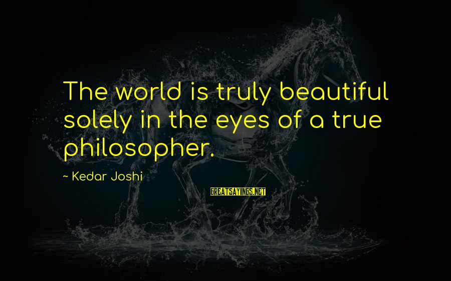 Superior Man David Deida Sayings By Kedar Joshi: The world is truly beautiful solely in the eyes of a true philosopher.