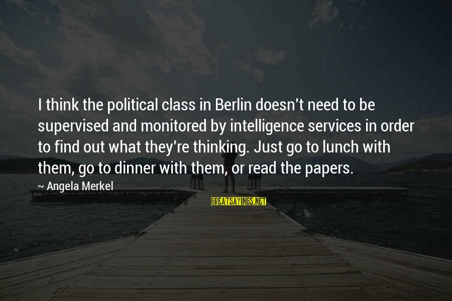 Supervised Sayings By Angela Merkel: I think the political class in Berlin doesn't need to be supervised and monitored by