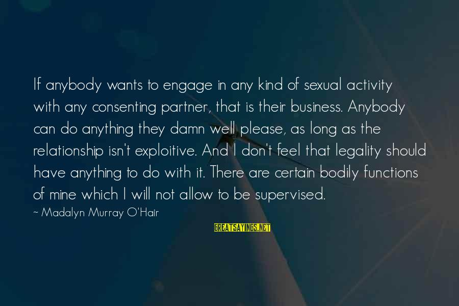 Supervised Sayings By Madalyn Murray O'Hair: If anybody wants to engage in any kind of sexual activity with any consenting partner,