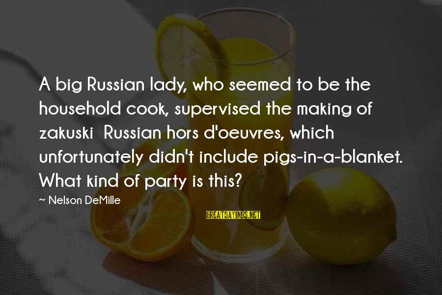 Supervised Sayings By Nelson DeMille: A big Russian lady, who seemed to be the household cook, supervised the making of