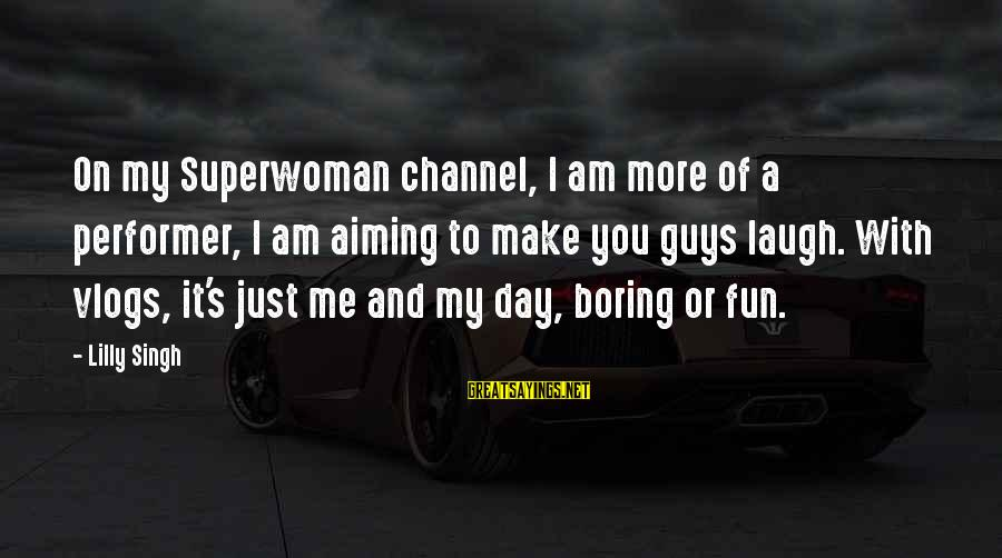 Superwoman Lilly Sayings By Lilly Singh: On my Superwoman channel, I am more of a performer, I am aiming to make
