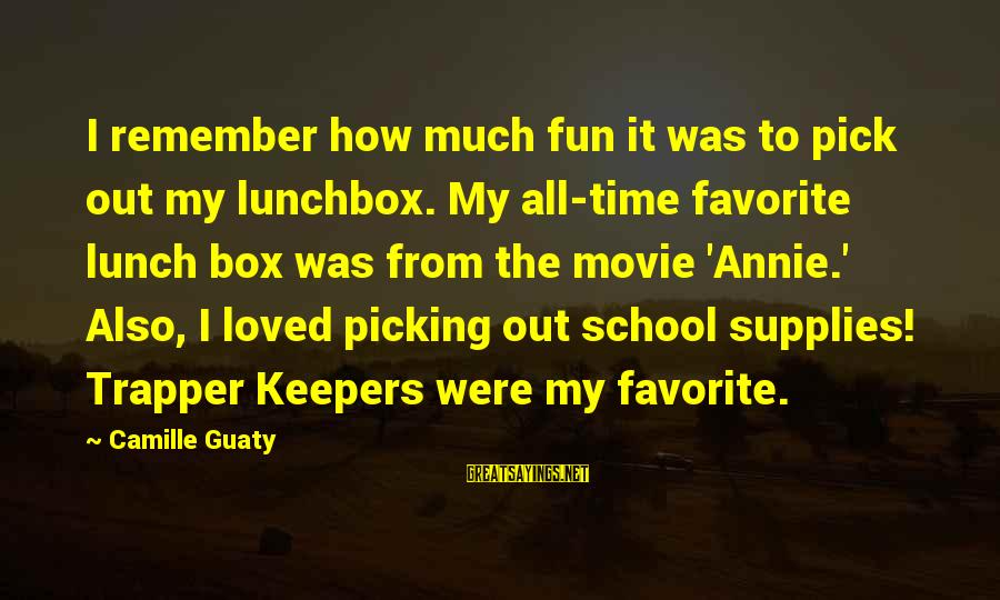 Supplies Sayings By Camille Guaty: I remember how much fun it was to pick out my lunchbox. My all-time favorite