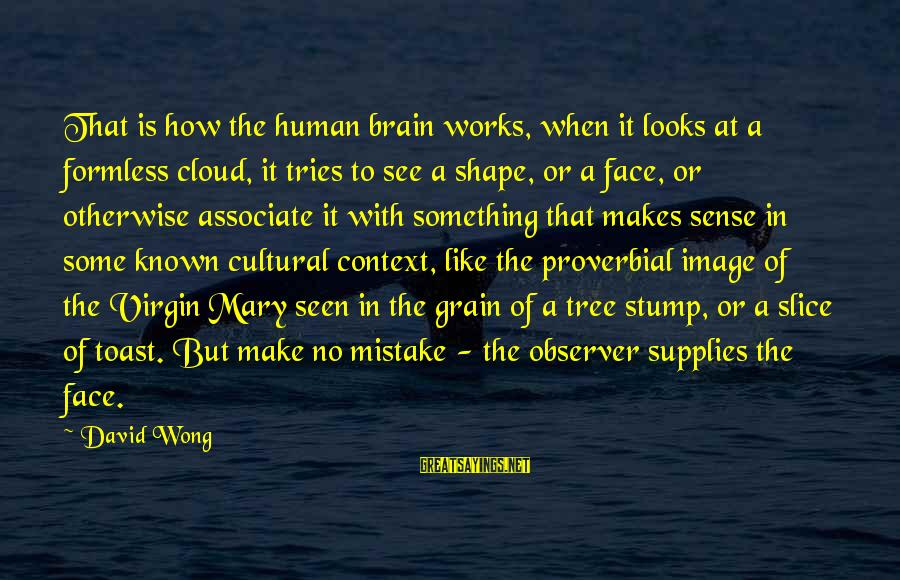 Supplies Sayings By David Wong: That is how the human brain works, when it looks at a formless cloud, it