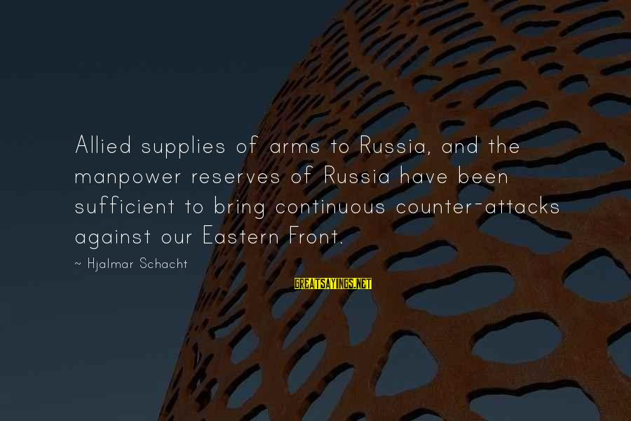 Supplies Sayings By Hjalmar Schacht: Allied supplies of arms to Russia, and the manpower reserves of Russia have been sufficient
