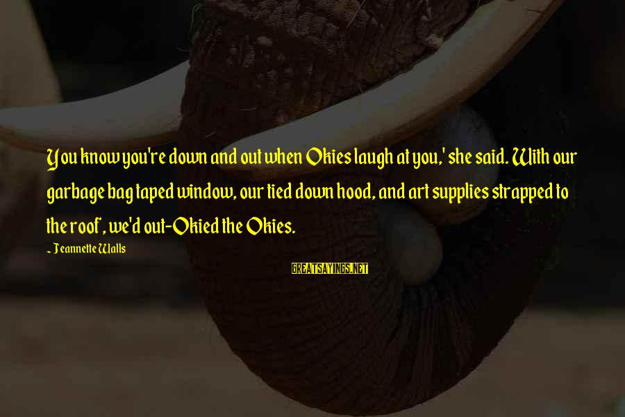 Supplies Sayings By Jeannette Walls: You know you're down and out when Okies laugh at you,' she said. With our