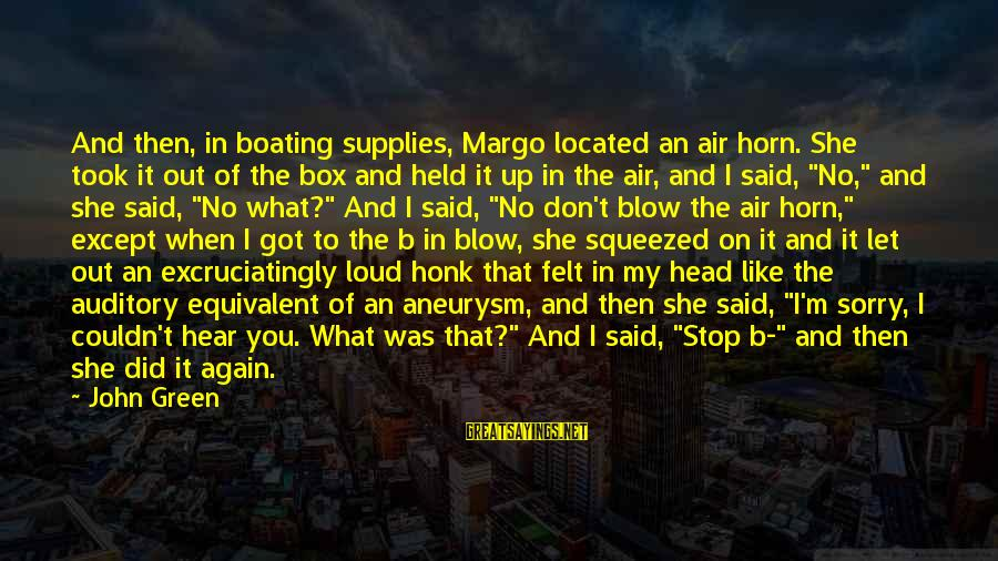 Supplies Sayings By John Green: And then, in boating supplies, Margo located an air horn. She took it out of