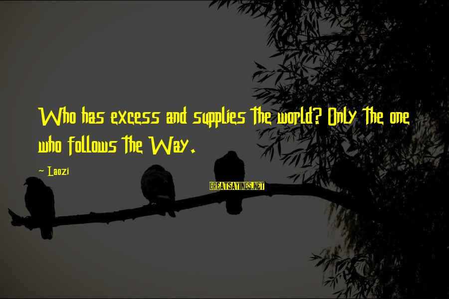 Supplies Sayings By Laozi: Who has excess and supplies the world? Only the one who follows the Way.
