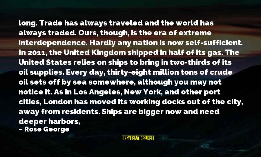 Supplies Sayings By Rose George: long. Trade has always traveled and the world has always traded. Ours, though, is the