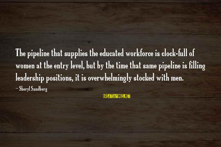 Supplies Sayings By Sheryl Sandberg: The pipeline that supplies the educated workforce is clock-full of women at the entry level,