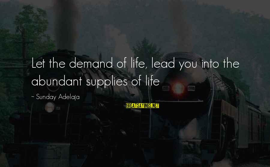 Supplies Sayings By Sunday Adelaja: Let the demand of life, lead you into the abundant supplies of life