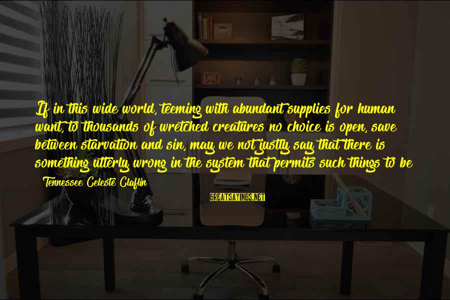 Supplies Sayings By Tennessee Celeste Claflin: If in this wide world, teeming with abundant supplies for human want, to thousands of
