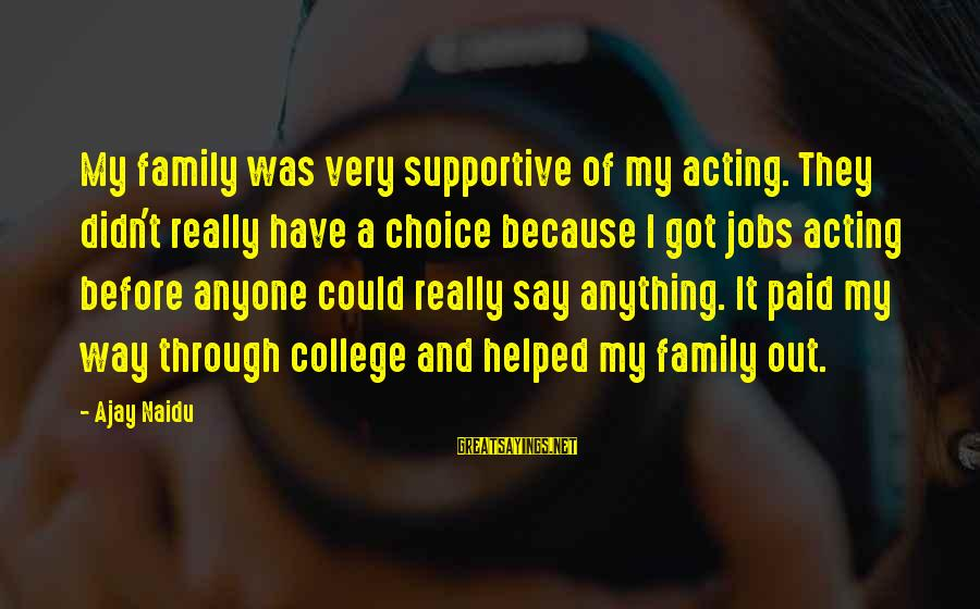 Supportive Family Sayings By Ajay Naidu: My family was very supportive of my acting. They didn't really have a choice because
