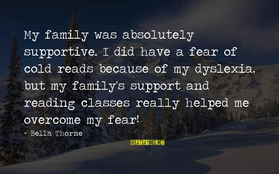 Supportive Family Sayings By Bella Thorne: My family was absolutely supportive. I did have a fear of cold reads because of