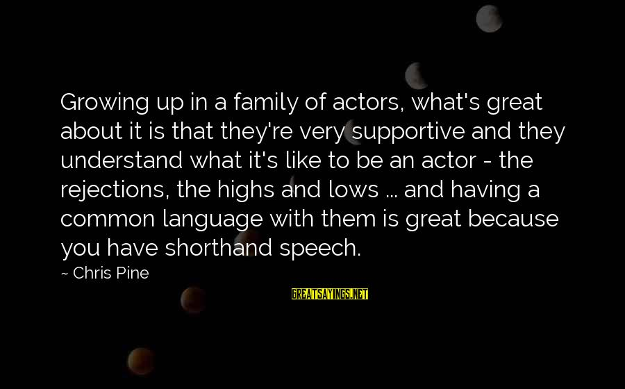 Supportive Family Sayings By Chris Pine: Growing up in a family of actors, what's great about it is that they're very