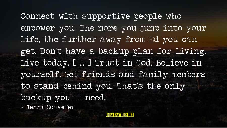 Supportive Family Sayings By Jenni Schaefer: Connect with supportive people who empower you. The more you jump into your life, the