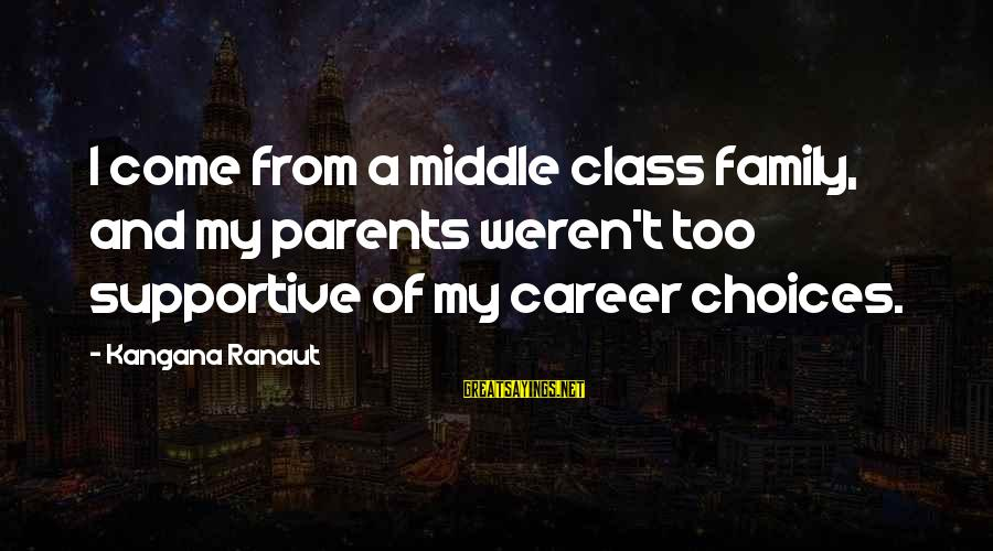 Supportive Family Sayings By Kangana Ranaut: I come from a middle class family, and my parents weren't too supportive of my