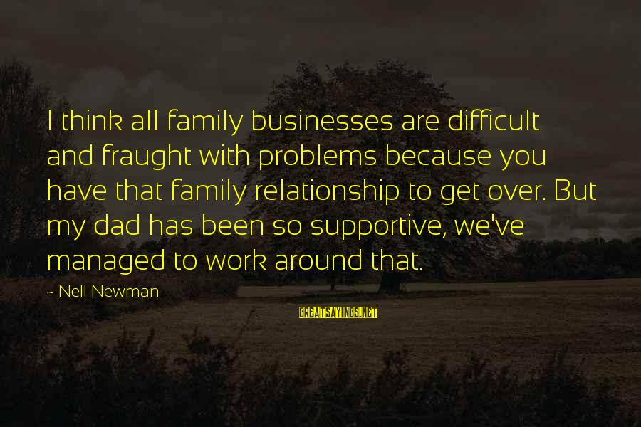 Supportive Family Sayings By Nell Newman: I think all family businesses are difficult and fraught with problems because you have that
