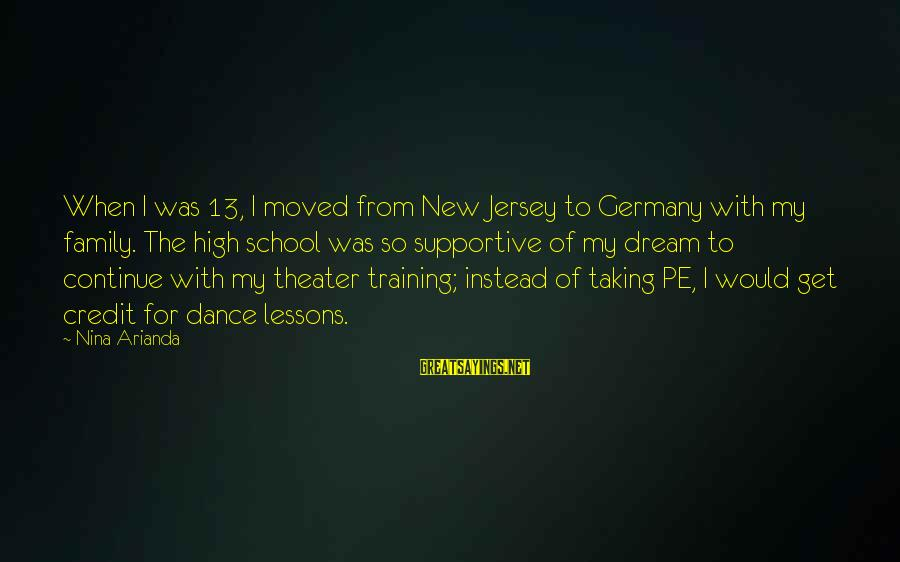 Supportive Family Sayings By Nina Arianda: When I was 13, I moved from New Jersey to Germany with my family. The