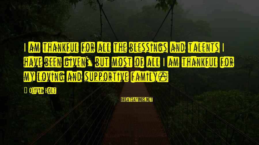 Supportive Family Sayings By Olivia Holt: I am thankful for all the blessings and talents I have been given, but most