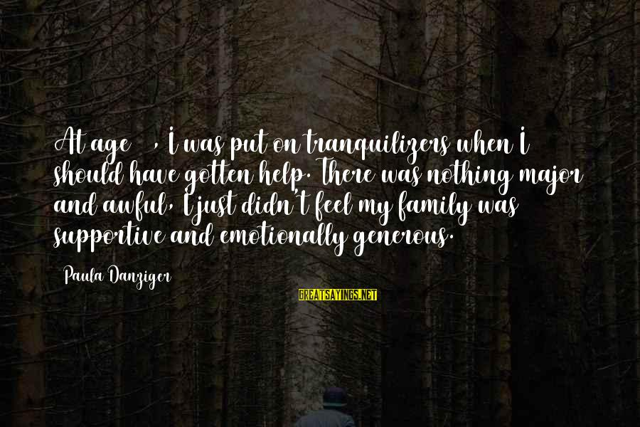 Supportive Family Sayings By Paula Danziger: At age 12, I was put on tranquilizers when I should have gotten help. There