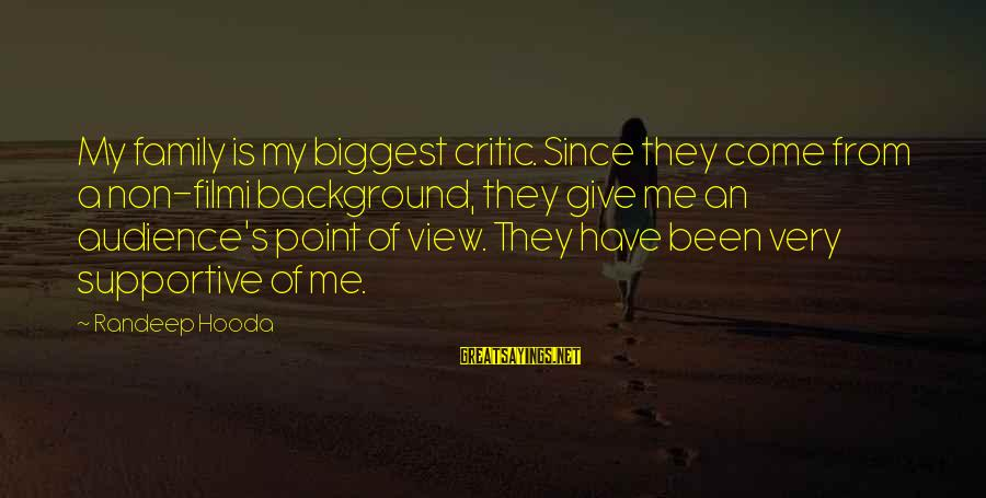 Supportive Family Sayings By Randeep Hooda: My family is my biggest critic. Since they come from a non-filmi background, they give