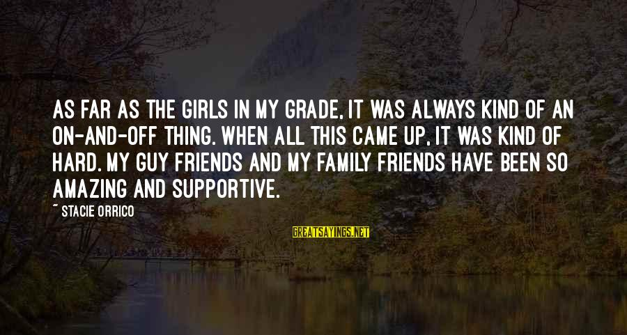 Supportive Family Sayings By Stacie Orrico: As far as the girls in my grade, it was always kind of an on-and-off