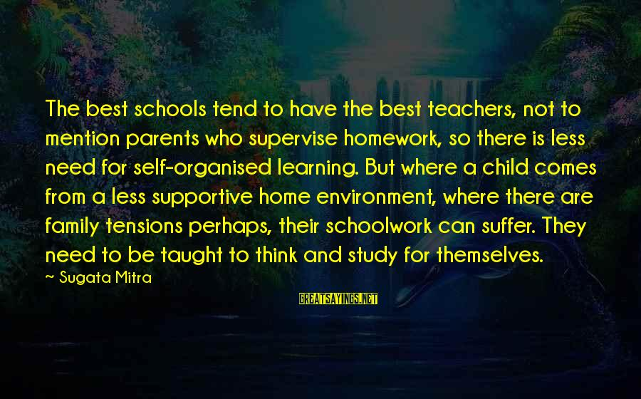 Supportive Family Sayings By Sugata Mitra: The best schools tend to have the best teachers, not to mention parents who supervise