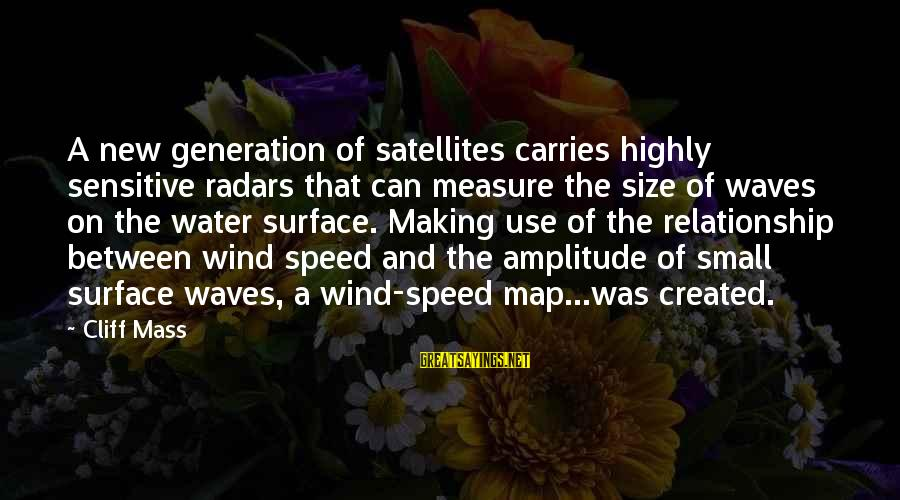 Surface Science Sayings By Cliff Mass: A new generation of satellites carries highly sensitive radars that can measure the size of