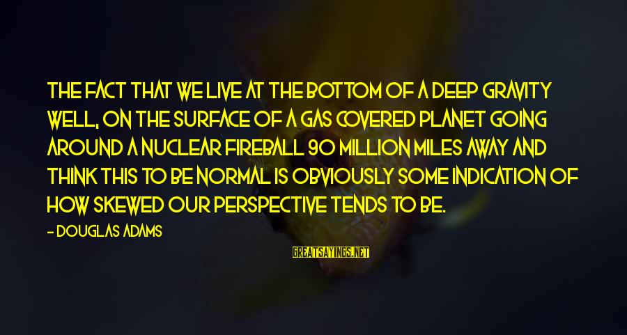 Surface Science Sayings By Douglas Adams: The fact that we live at the bottom of a deep gravity well, on the