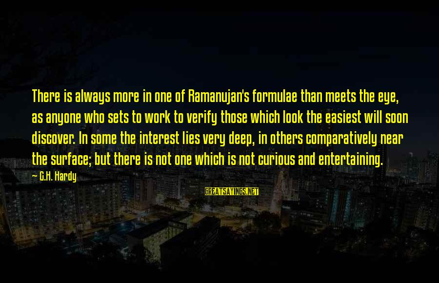 Surface Science Sayings By G.H. Hardy: There is always more in one of Ramanujan's formulae than meets the eye, as anyone