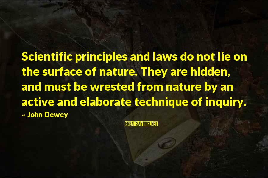 Surface Science Sayings By John Dewey: Scientific principles and laws do not lie on the surface of nature. They are hidden,