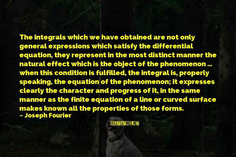 Surface Science Sayings By Joseph Fourier: The integrals which we have obtained are not only general expressions which satisfy the differential