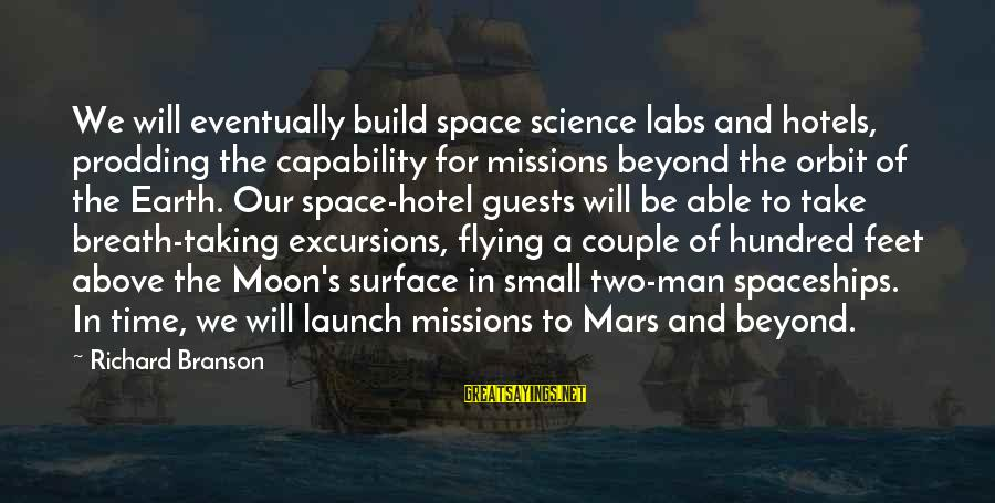Surface Science Sayings By Richard Branson: We will eventually build space science labs and hotels, prodding the capability for missions beyond