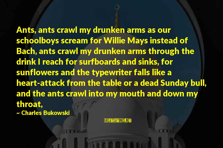 Surfboards Sayings By Charles Bukowski: Ants, ants crawl my drunken arms as our schoolboys scream for Willie Mays instead of