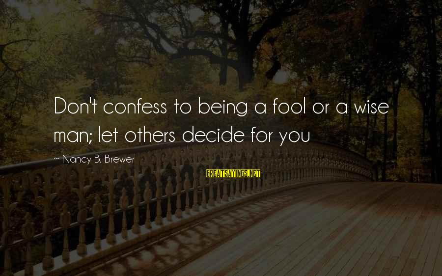 Surmounts Sayings By Nancy B. Brewer: Don't confess to being a fool or a wise man; let others decide for you