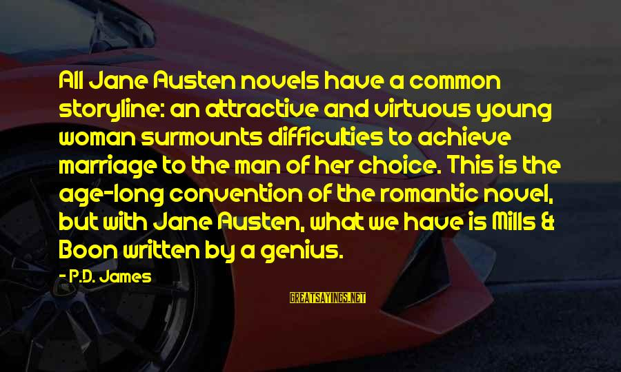 Surmounts Sayings By P.D. James: All Jane Austen novels have a common storyline: an attractive and virtuous young woman surmounts