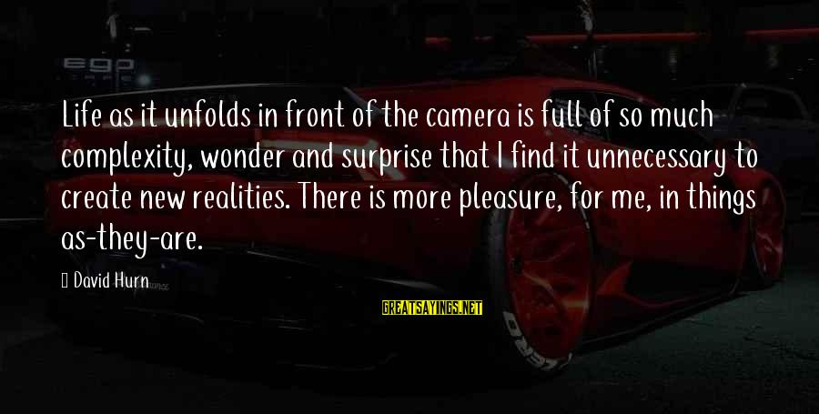 Surprise In Life Sayings By David Hurn: Life as it unfolds in front of the camera is full of so much complexity,