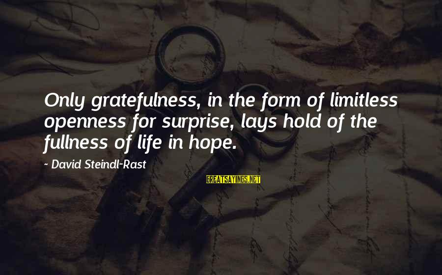 Surprise In Life Sayings By David Steindl-Rast: Only gratefulness, in the form of limitless openness for surprise, lays hold of the fullness