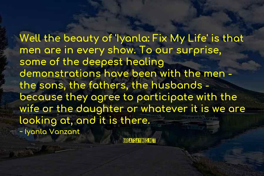 Surprise In Life Sayings By Iyanla Vanzant: Well the beauty of 'Iyanla: Fix My Life' is that men are in every show.