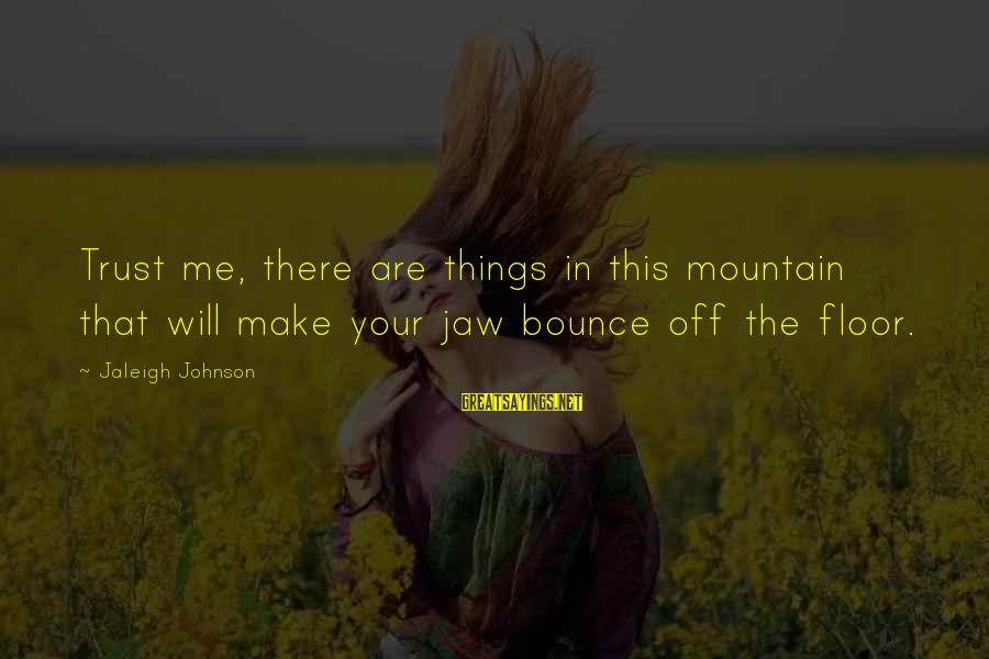 Surprise In Life Sayings By Jaleigh Johnson: Trust me, there are things in this mountain that will make your jaw bounce off