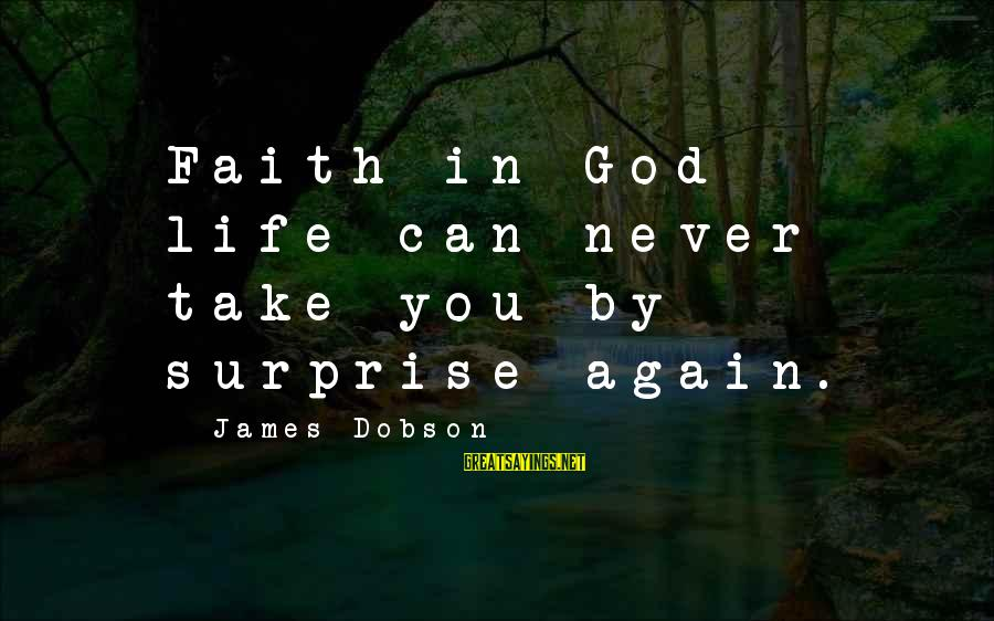 Surprise In Life Sayings By James Dobson: Faith in God - life can never take you by surprise again.